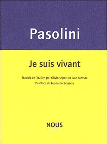"""""""Je suis vivant""""  Pasolini"""